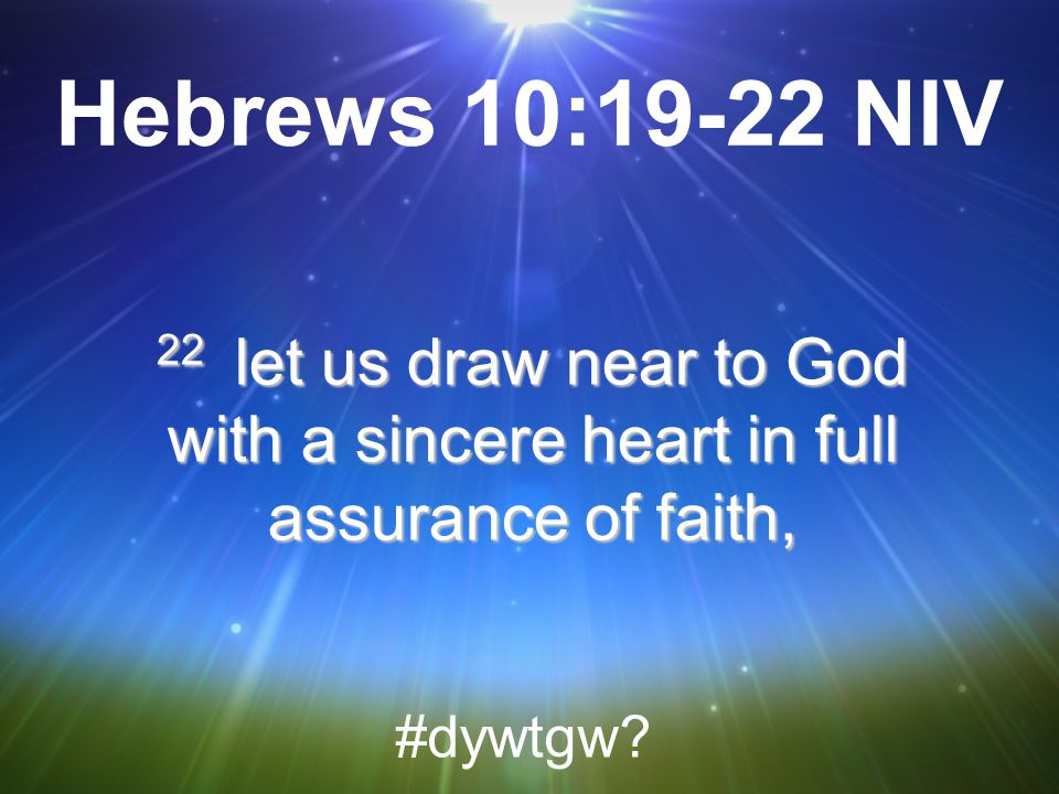 Hebrews 10:19-22 NIV 22 let us draw near to God with a sincere heart in full assurance of faith, #dywtgw