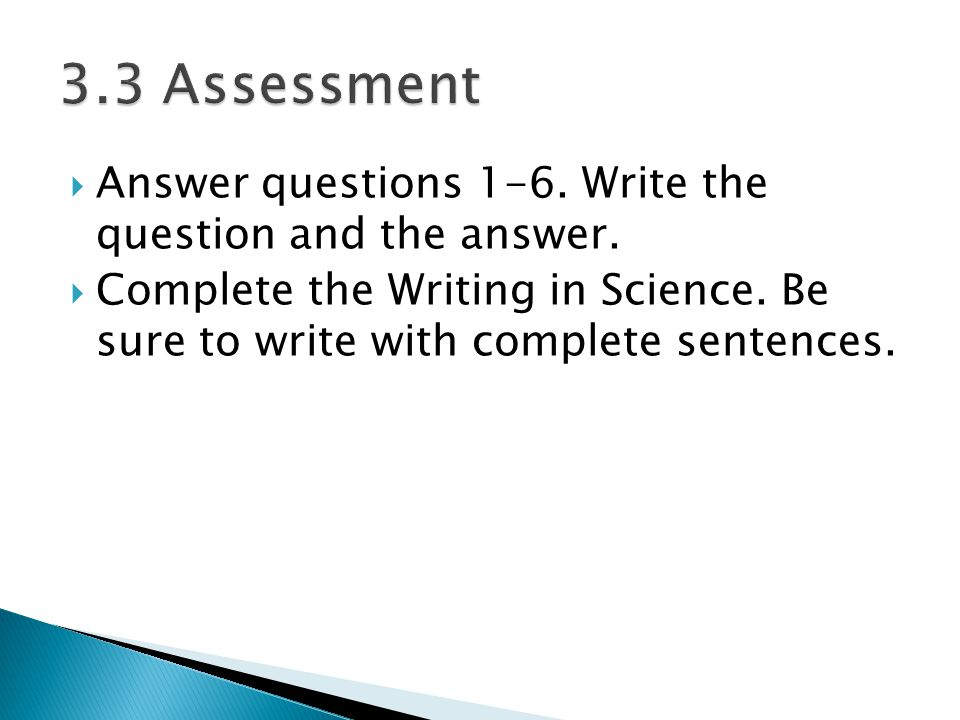 3.3 Assessment Answer questions 1-6. Write the question and the answer.