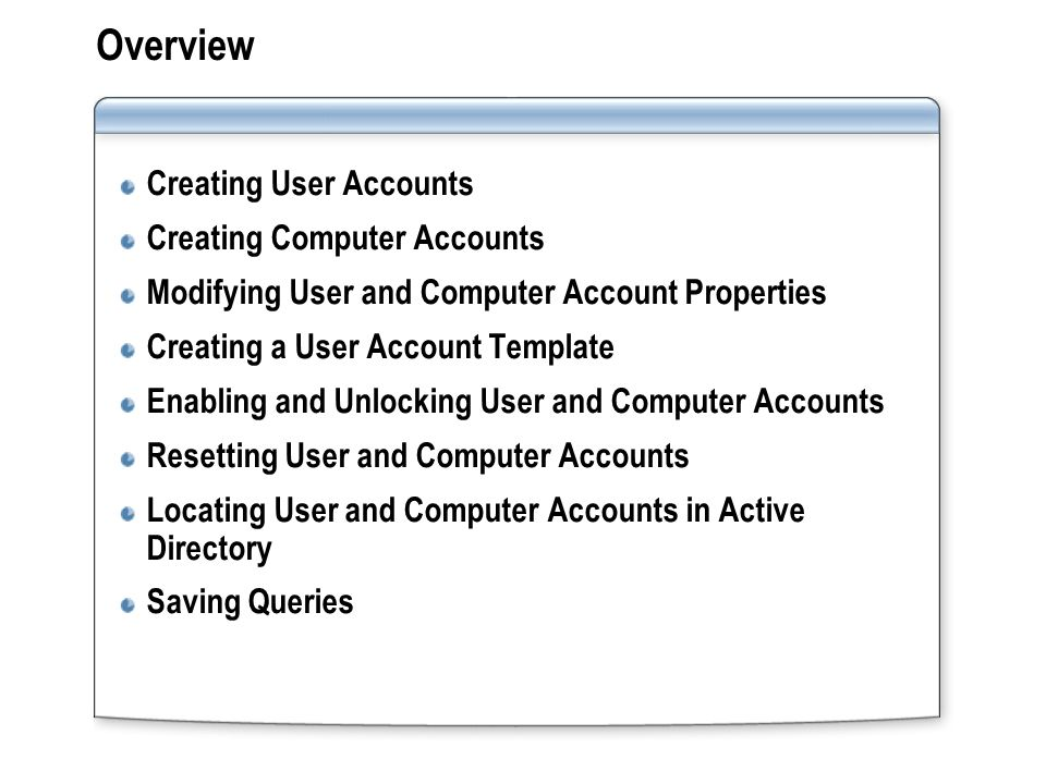 Overview Creating User Accounts Creating Computer Accounts