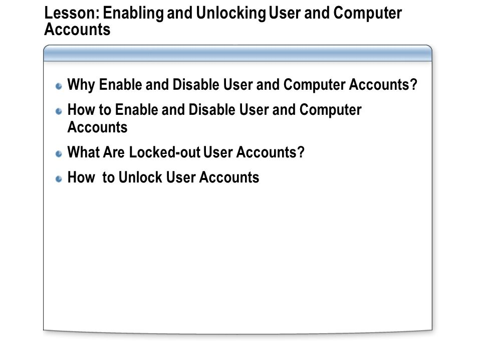 Lesson: Enabling and Unlocking User and Computer Accounts