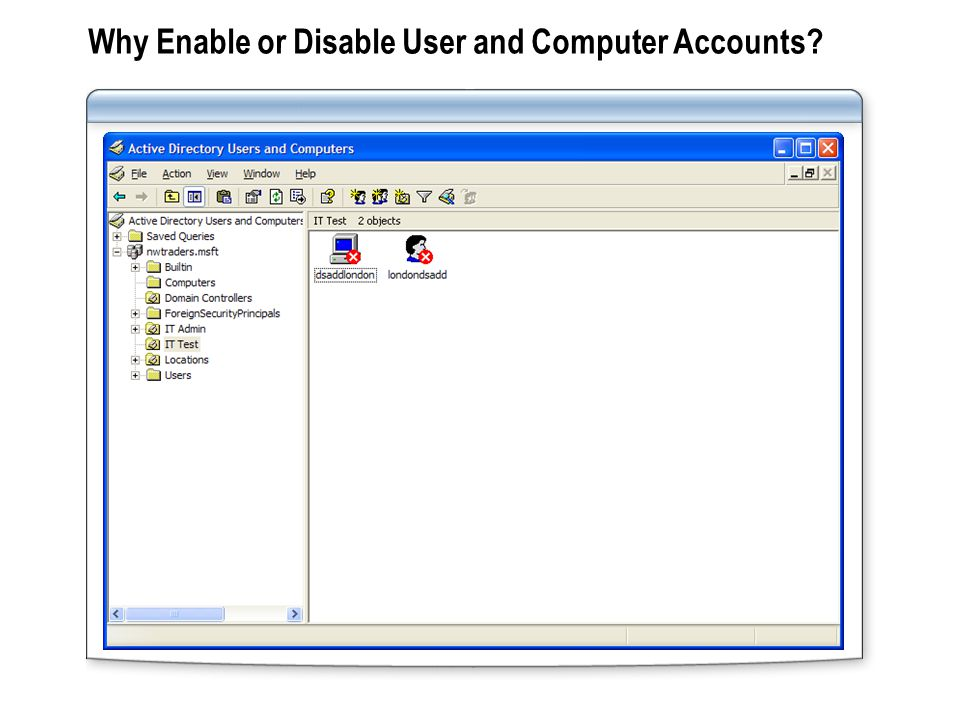 Why Enable or Disable User and Computer Accounts