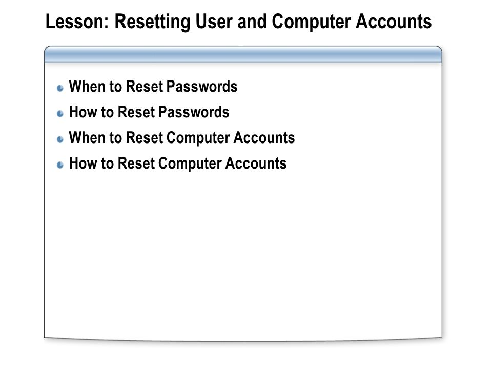 Lesson: Resetting User and Computer Accounts