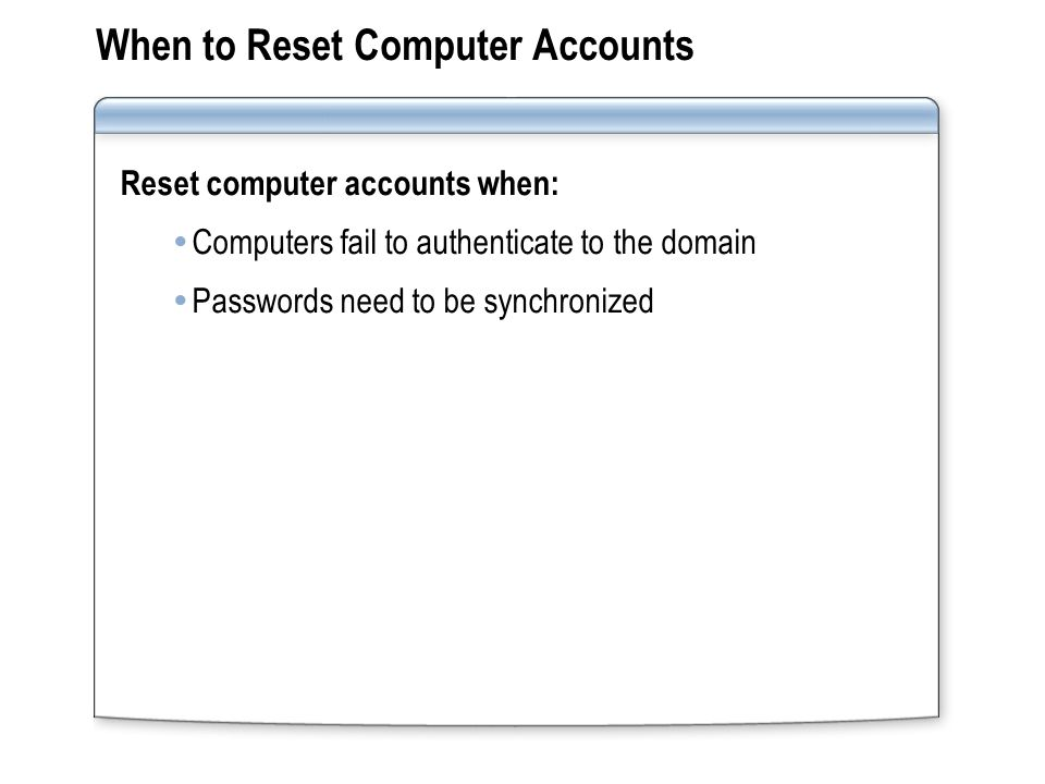 When to Reset Computer Accounts