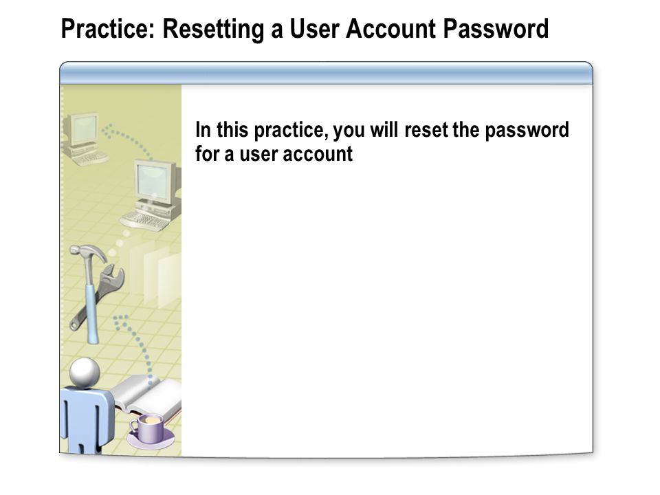 Practice: Resetting a User Account Password