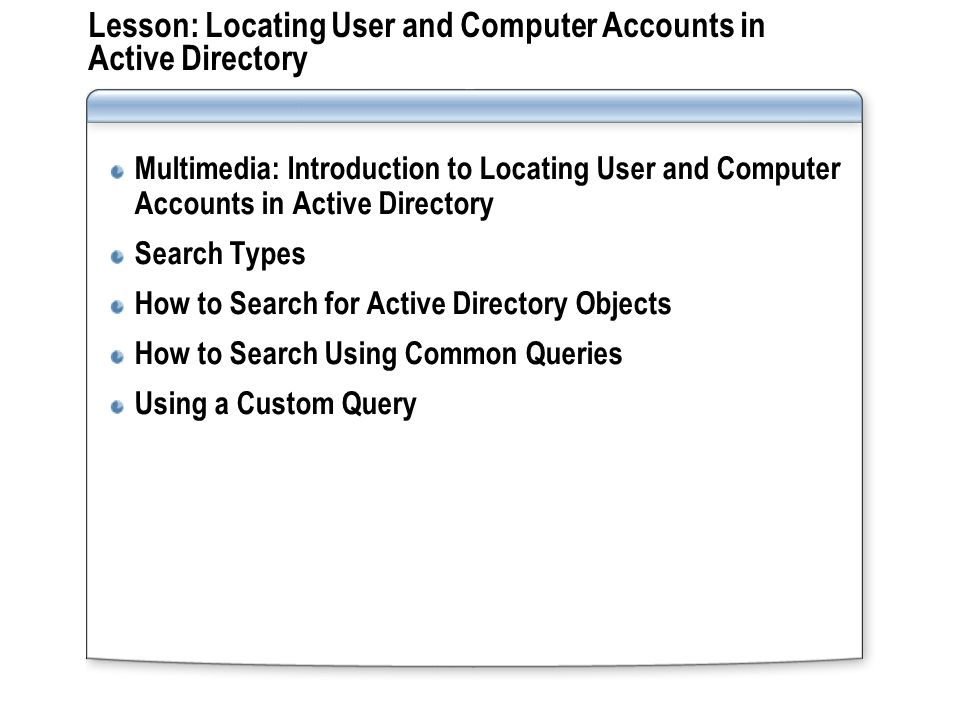 Lesson: Locating User and Computer Accounts in Active Directory