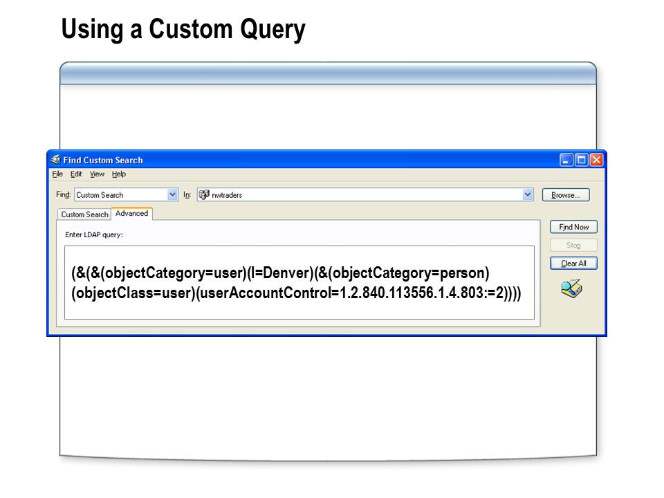 Using a Custom Query (&(&(objectCategory=user)(l=Denver)(&(objectCategory=person)
