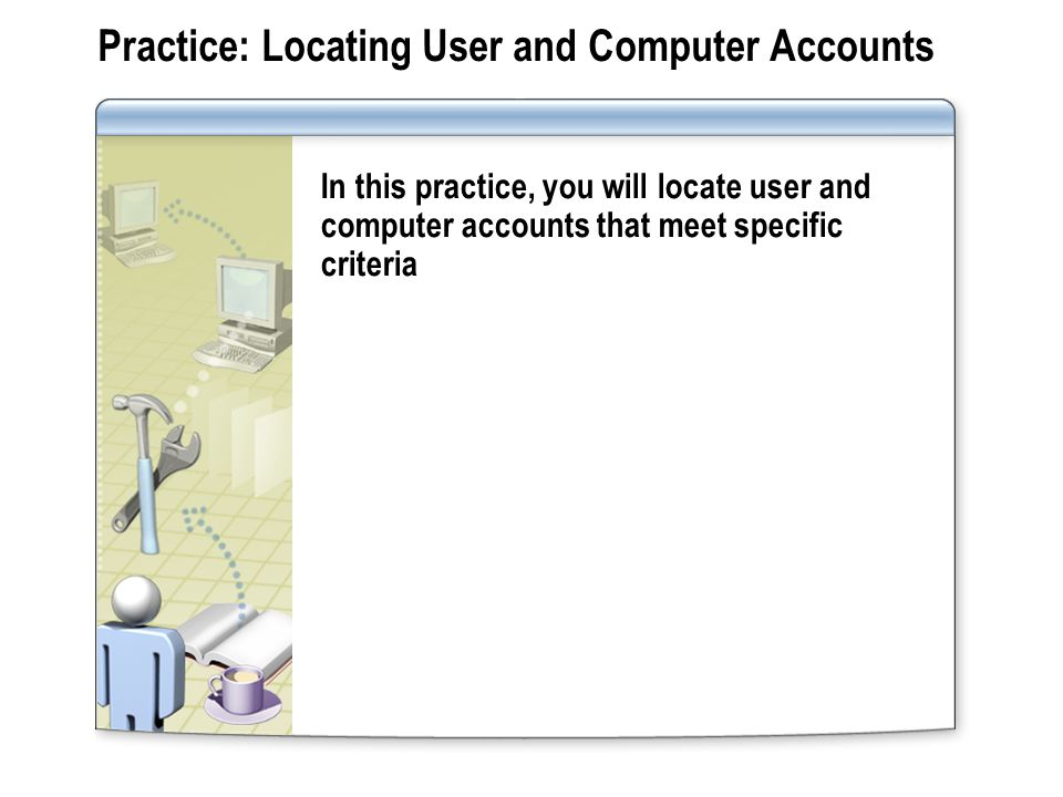 Practice: Locating User and Computer Accounts