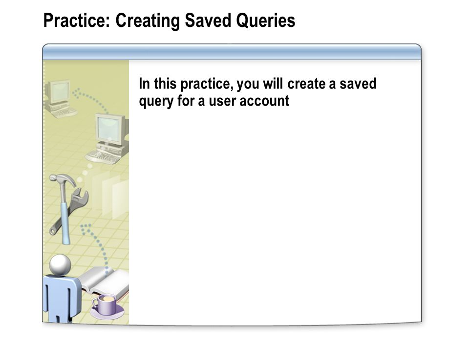 Practice: Creating Saved Queries