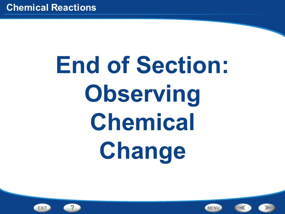 End of Section: Observing Chemical Change
