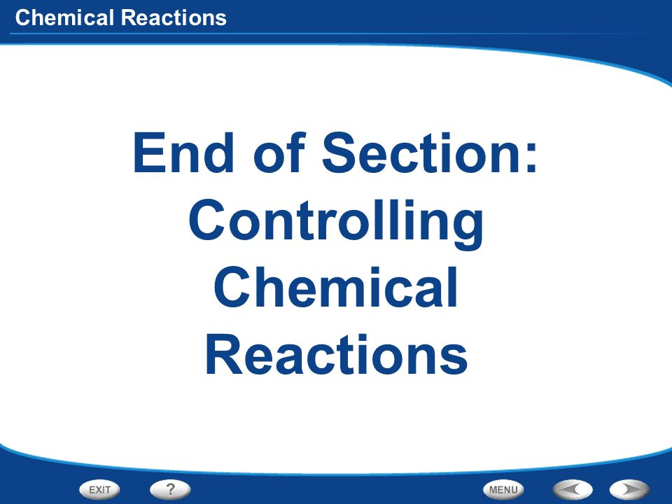 End of Section: Controlling Chemical Reactions