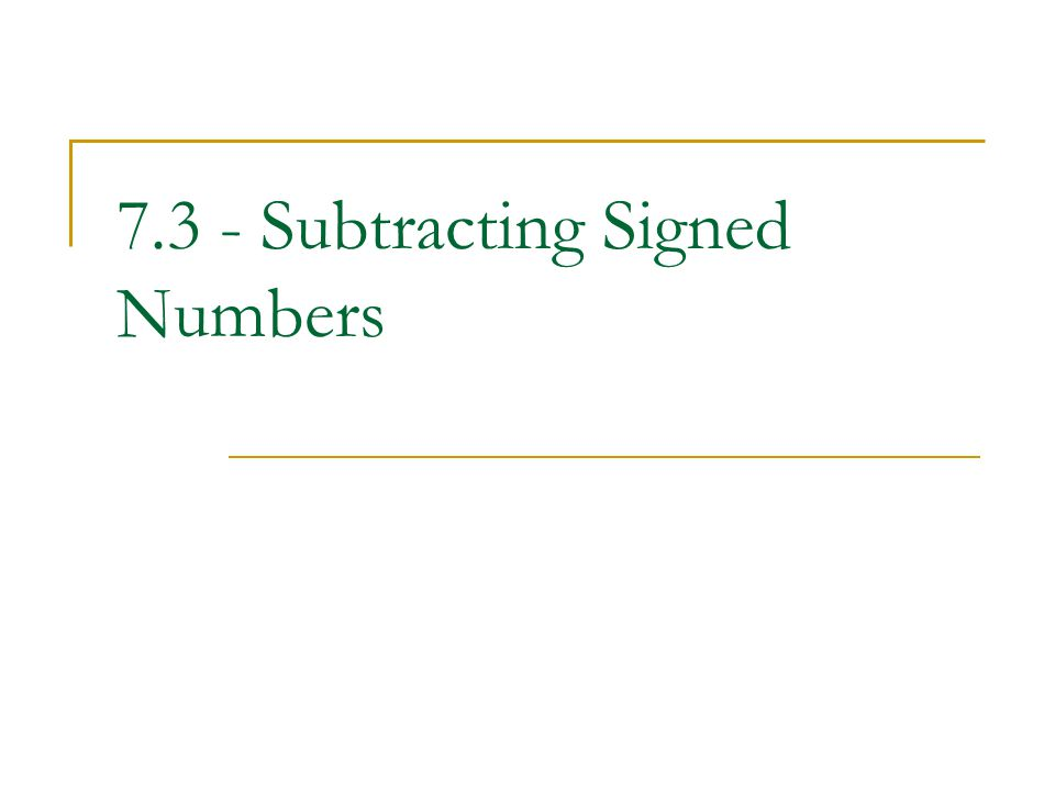 7.3 - Subtracting Signed Numbers