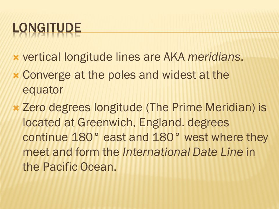 Longitude vertical longitude lines are AKA meridians.