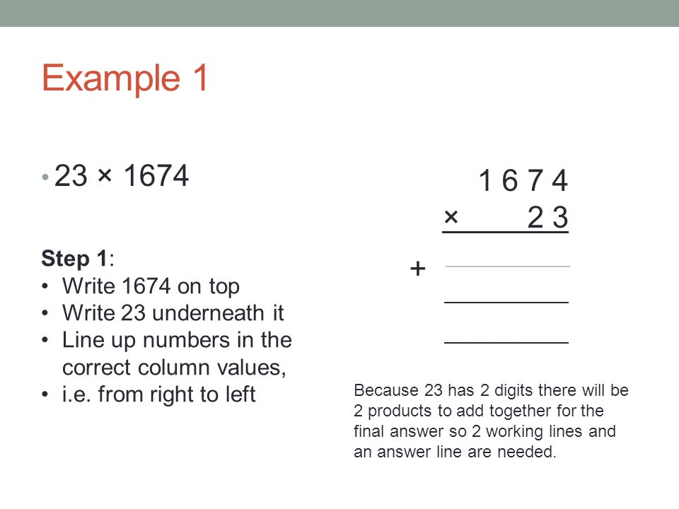 Example 1 23 × × Step 1: Write 1674 on top
