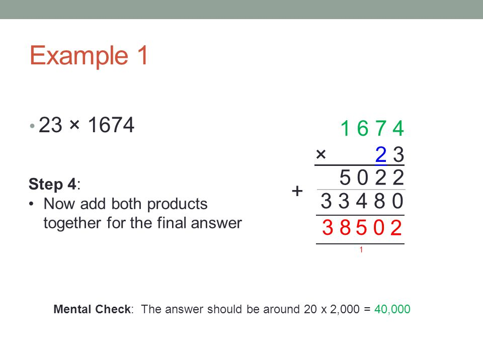 Example 1 23 × × Step 4: Now add both products together for the final answer.