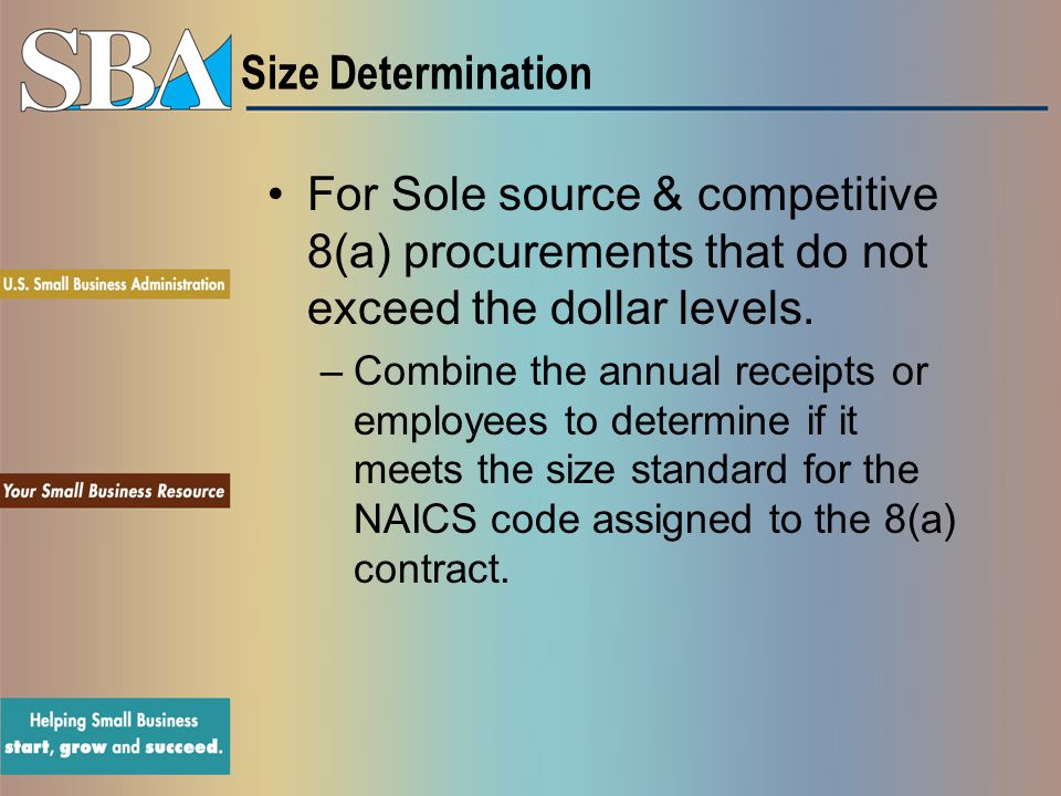 Size Determination For Sole source & competitive 8(a) procurements that do not exceed the dollar levels.
