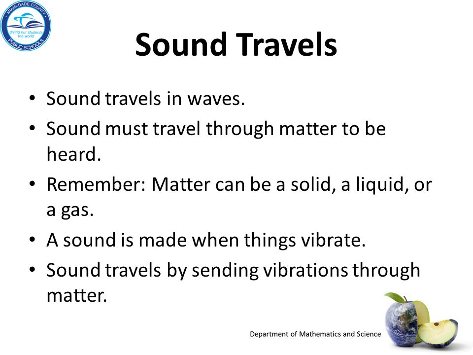 Sound Travels Sound travels in waves.