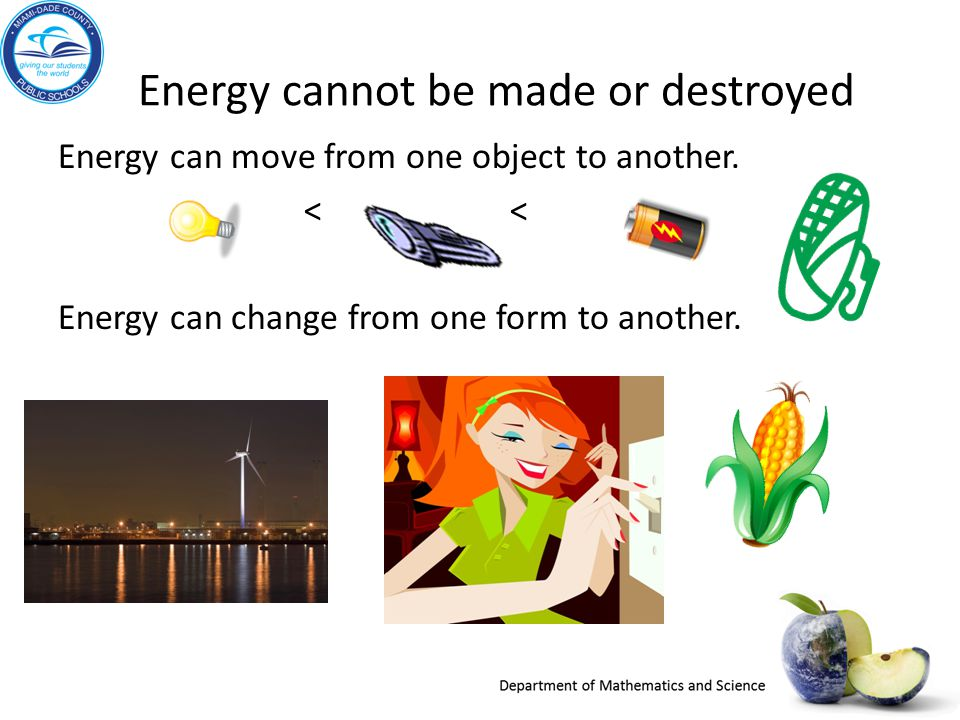 Energy cannot be made or destroyed