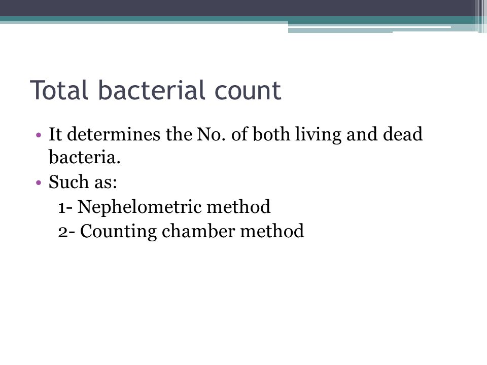 Total bacterial count It determines the No. of both living and dead bacteria. Such as: 1- Nephelometric method.