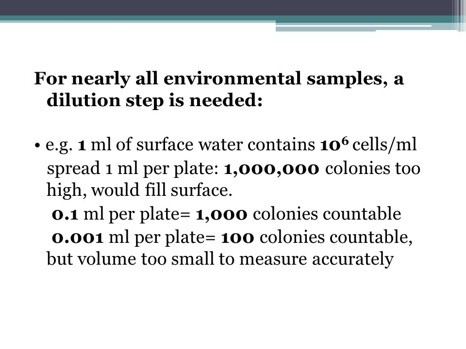 For nearly all environmental samples, a dilution step is needed: • e.g.