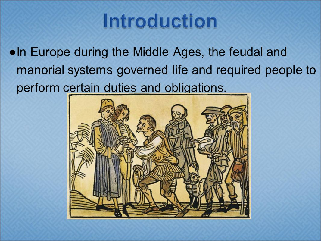 In Europe during the Middle Ages, the feudal and manorial systems ...