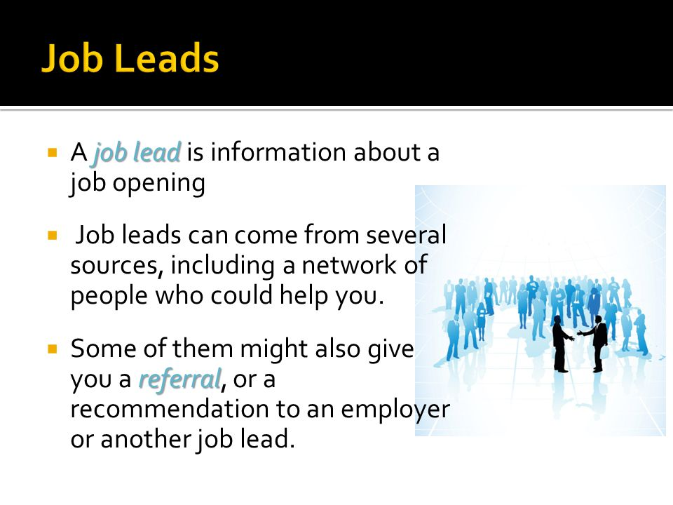 Job Leads A job lead is information about a job opening