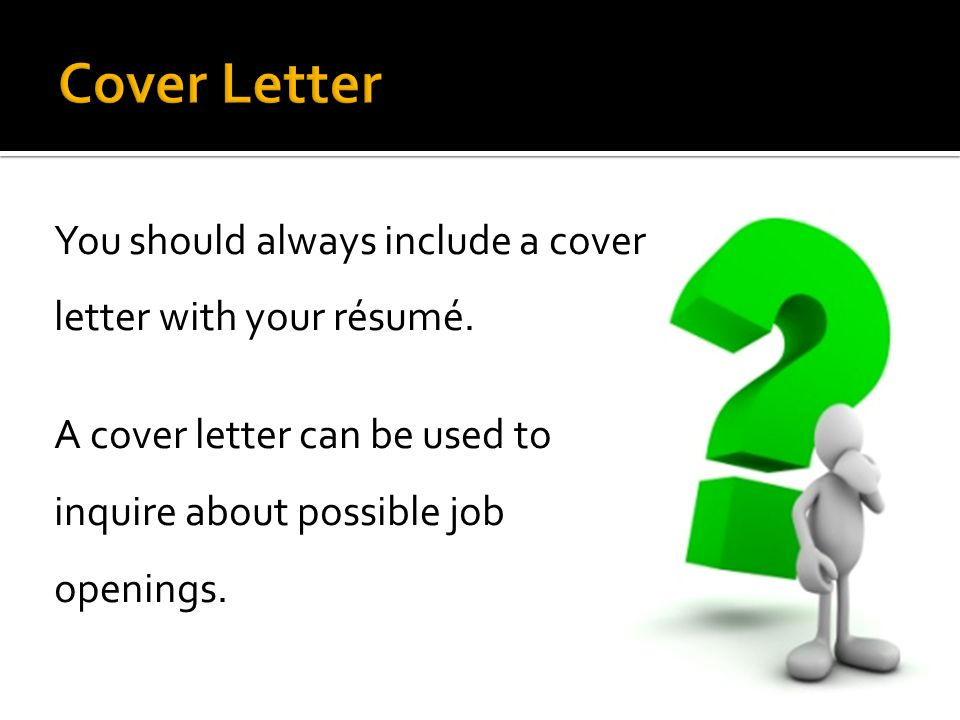 Cover Letter You should always include a cover letter with your résumé.