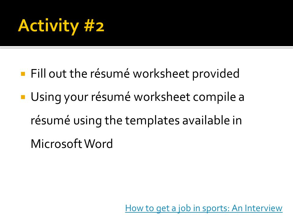 Activity #2 Fill out the résumé worksheet provided