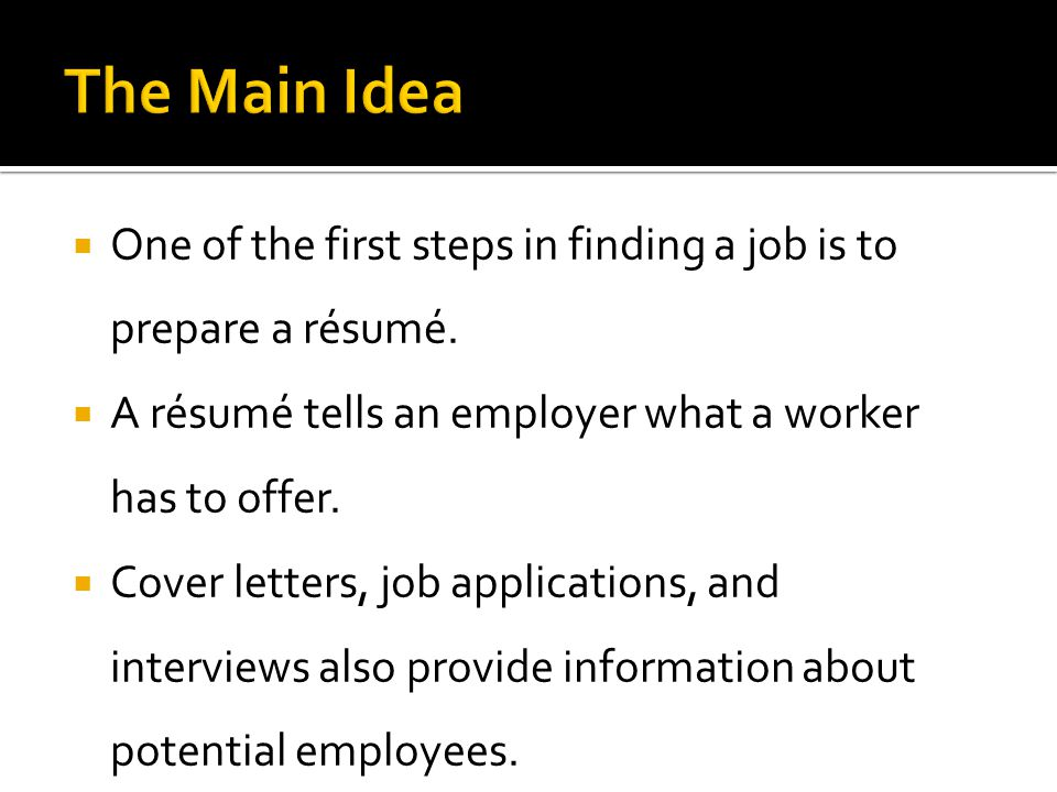 The Main Idea One of the first steps in finding a job is to prepare a résumé. A résumé tells an employer what a worker has to offer.