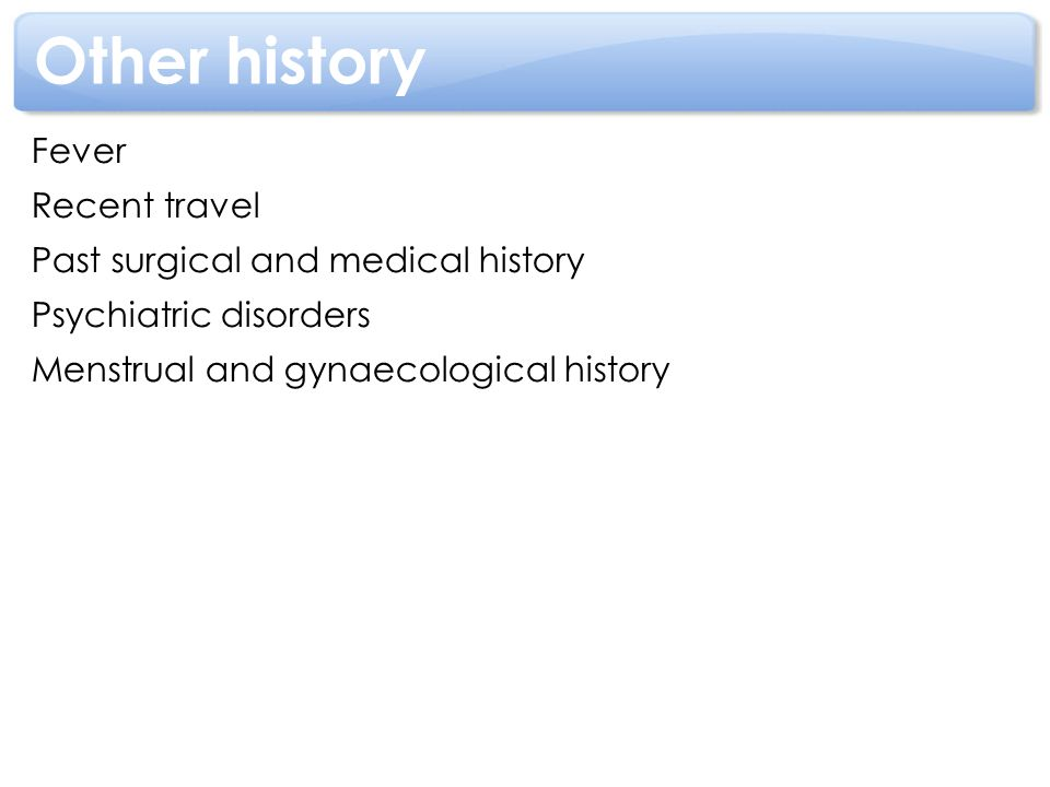 Other history Fever Recent travel Past surgical and medical history