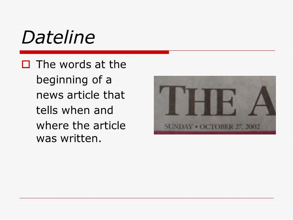 Dateline The words at the beginning of a news article that