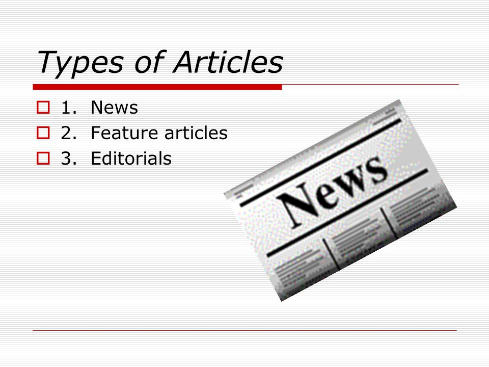 Types of Articles 1. News 2. Feature articles 3. Editorials