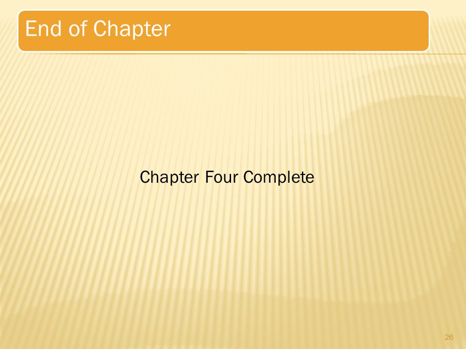End of Chapter Chapter Four Complete