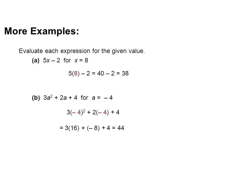 More Examples: Evaluate each expression for the given value.