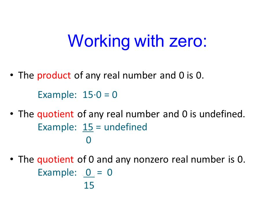 Working with zero: The product of any real number and 0 is 0.