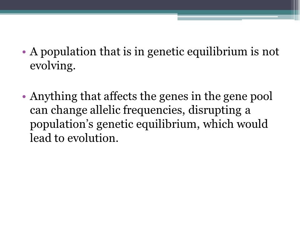 A population that is in genetic equilibrium is not evolving.