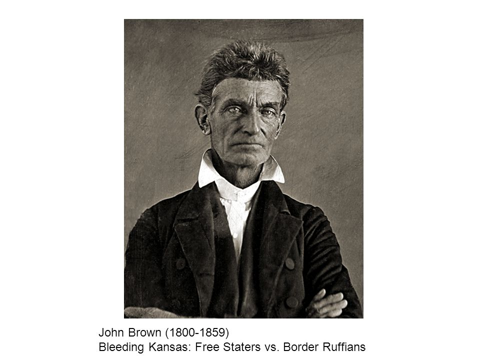 John Brown (1800-1859) Bleeding Kansas: Free Staters vs. Border Ruffians