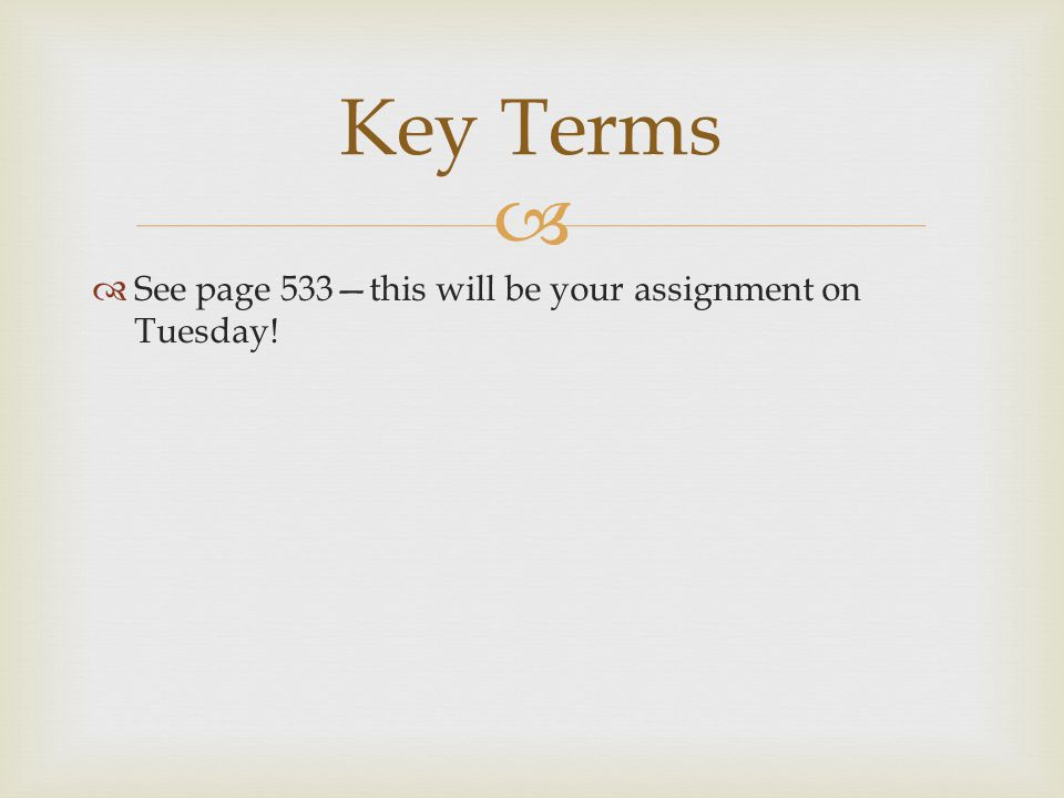 Key Terms See page 533—this will be your assignment on Tuesday!