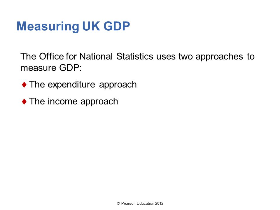 Measuring UK GDP The Office for National Statistics uses two approaches to measure GDP: The expenditure approach.