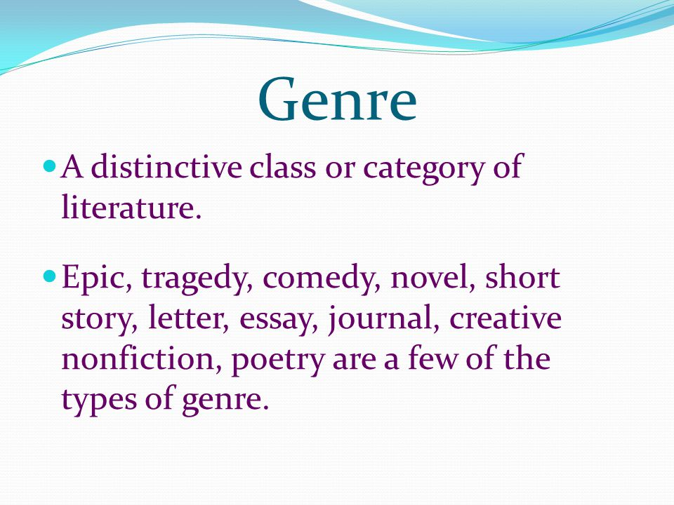 Genre A distinctive class or category of literature.