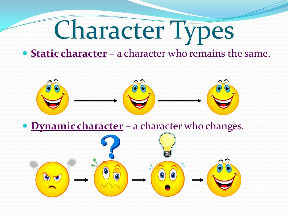 Character Types Static character – a character who remains the same.