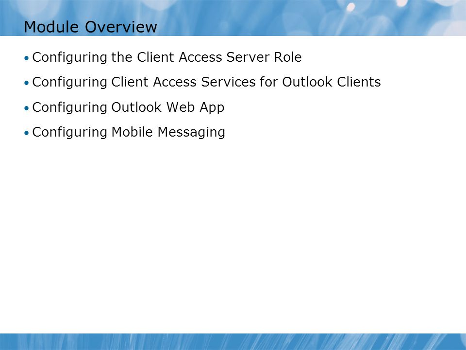 Module Overview Configuring the Client Access Server Role