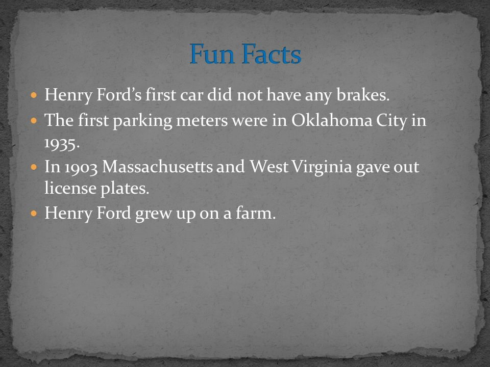 Fun Facts Henry Ford S First Car Did Not Have Any Brakes