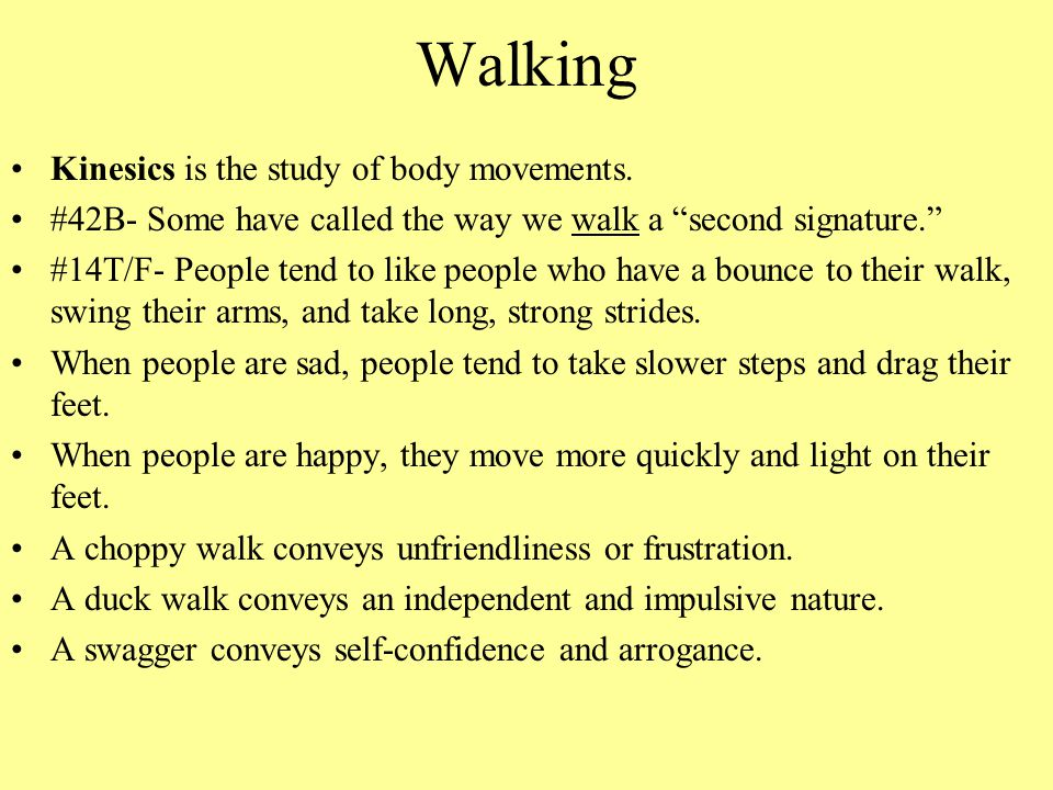 Walking Kinesics is the study of body movements.
