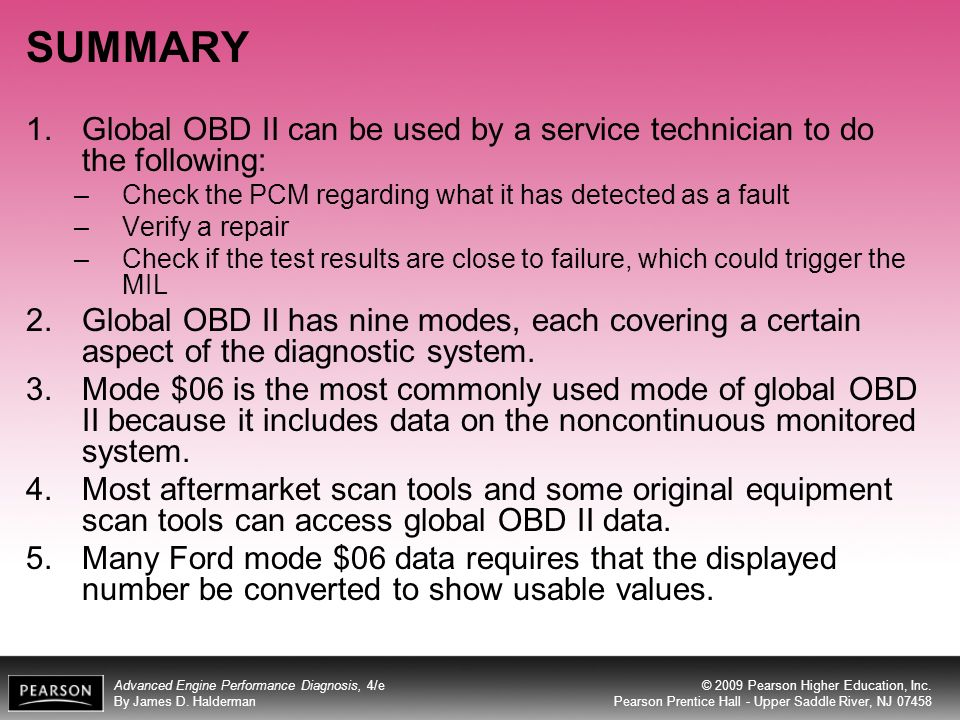 SUMMARY Global OBD II can be used by a service technician to do the following: Check the PCM regarding what it has detected as a fault.