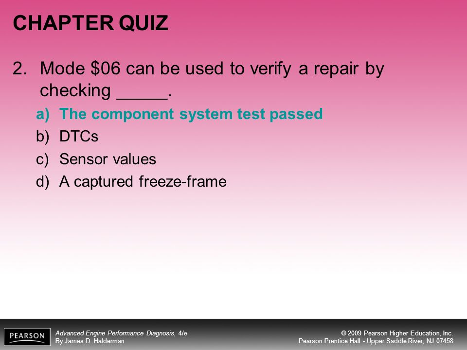 CHAPTER QUIZ 2. Mode $06 can be used to verify a repair by checking _____. The component system test passed.