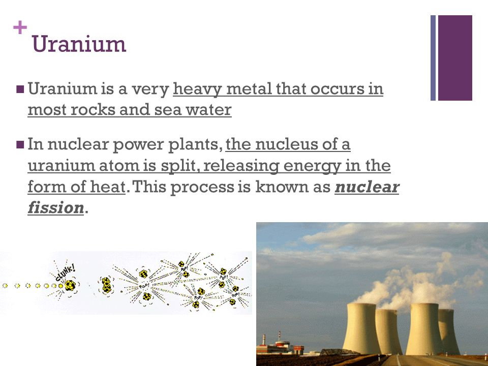 Uranium Uranium is a very heavy metal that occurs in most rocks and sea water.