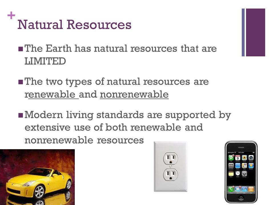Natural Resources The Earth has natural resources that are LIMITED