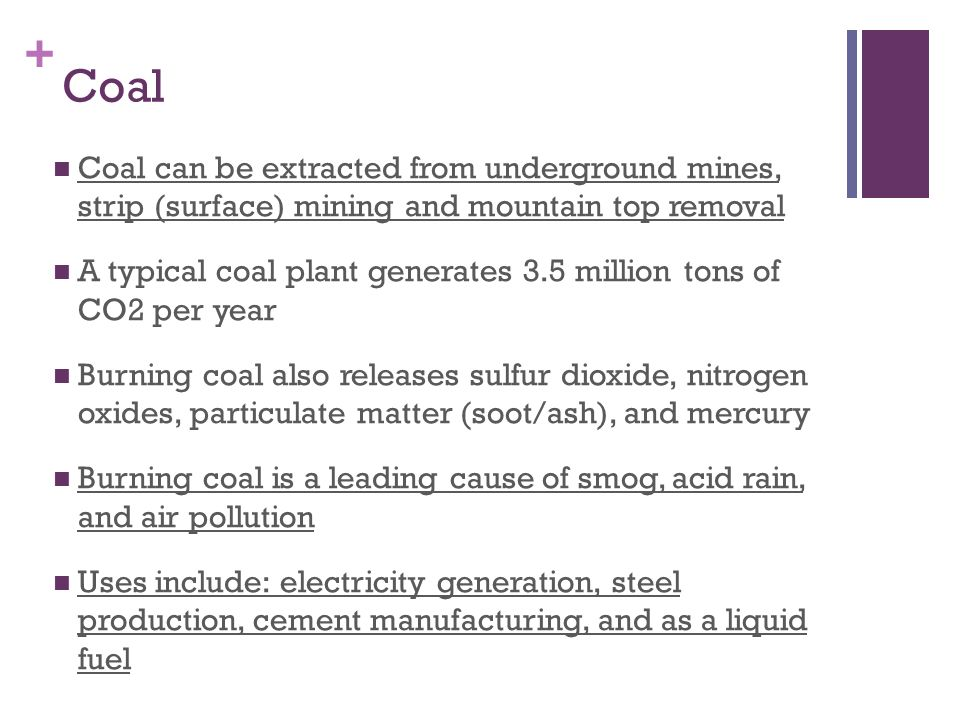Coal Coal can be extracted from underground mines, strip (surface) mining and mountain top removal.