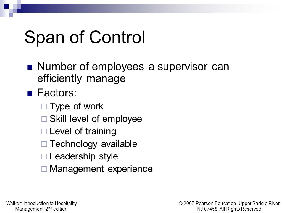 Span of Control Number of employees a supervisor can efficiently manage. Factors: Type of work. Skill level of employee.