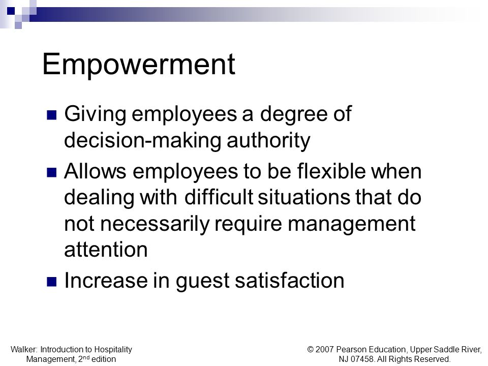 Empowerment Giving employees a degree of decision-making authority